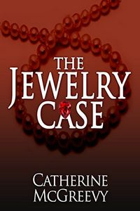 The Jewelry Case by Catherine McGreevy