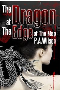 The Dragon at the Edge of the Map by P. A. Wilson