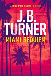 Miami Requiem by J. B. Turner