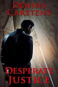 Desperate Justicee by Dennis Carstens