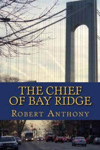 The Chief of Bay Ridge by Robert Anthony