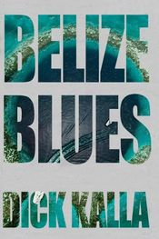 Belize Blues by Dick Kalla
