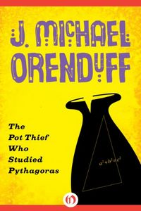 The Pot Thief Who Studied Pythagoras by J. Michael Orenduff