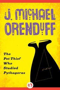The Pot Thief Who Studied Pythagoras by J. Michael Orenduff