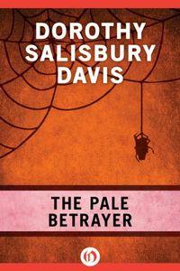 The Pale Betrayer by Dorothy Salisbury Davis