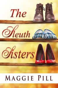 The Sleuth Sisters by Maggie Pill