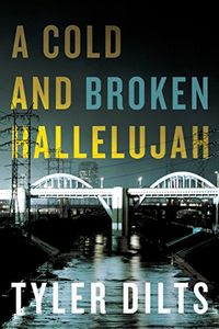 A Cold and Broken Hallelujah by Tyler Dilts