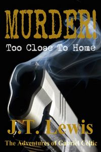 Murder Too Close To Home by J. T. Lewis