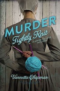Murder Tightly Knit by Vannetta Chapman