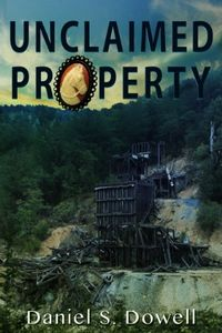 Unclaimed Property by Daniel S. Dowell