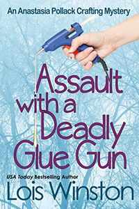Assault with a Deadly Glue Gun by Lois Winston