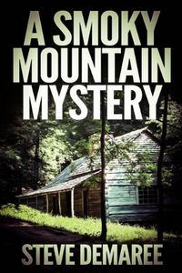 A Smoky Mountain Mystery by Steve Demaree