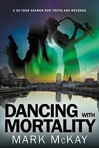 Dancing With Mortality by Mark McKay