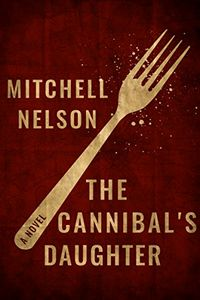 The Cannibal's Daughter by Mitchell Nelson