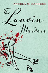 The Lanvin Murders by Angela M. Sanders