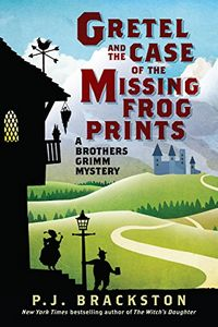 Gretel and the Case of the Missing Frog Prints by P. J. Brackston