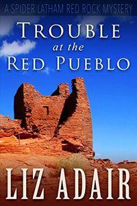 Trouble at the Red Pueblo by Liz Adair