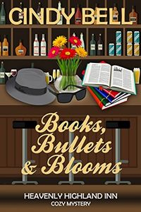 Books, Bullets and Blooms by Cindy Bell