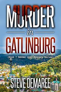 Murder in Gatlinburg by Steve Demaree