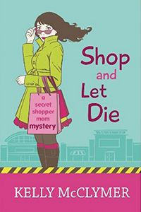 Shop and Let Die by Kelly McClymer