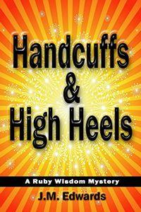 Handcuffs & High Heels by J. M. Edwards