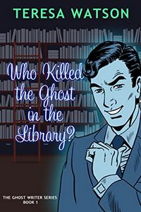 Who Killed the Ghost in the Library? by Teresa Watson