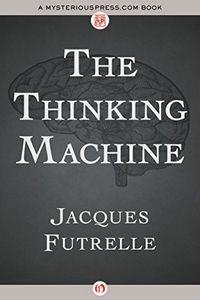 The Thinking Machine by Jacques Futrelle