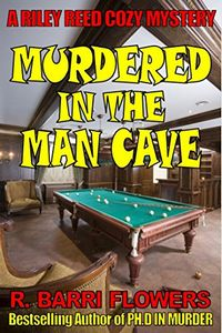 Murdered in the Man Cave by R. Barri Flowers