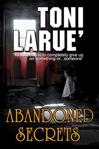 Abandoned Secrets by Toni Larue