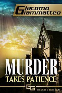 Murder Takes Patience by Giacomo Giammatteo