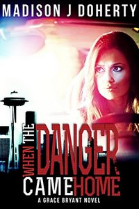 When the Danger Came Home by Madison J. Doherty