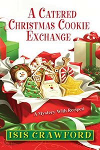A Catered Christmas Cookie Exchange by Isis Crawford