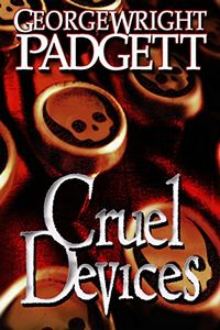Cruel Devices by George Wright Padgett