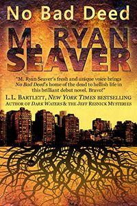 No Bad Deed by M. Ryan Seaver
