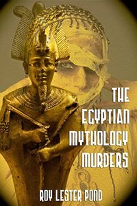 The Egyptian Mythology Murders by Roy Lester Pond