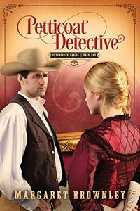 Petticoat Detective by Margaret Brownley