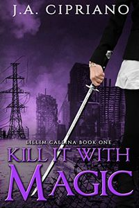 Kill It With Magic by J. A. Cipriano