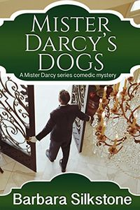 Mister Darcy's Dogs by Barbara Silkstone