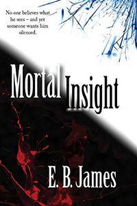 Mortal Insight by E. B. James