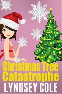 Christmas Tree Catastrophe by Lyndsey Cole
