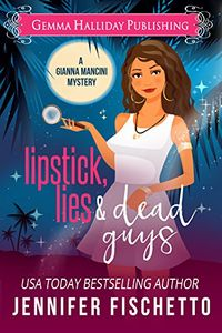 Lipstick, Lies & Dead Guys by Jennifer Fischetto