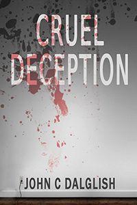 Cruel Deception by John C. Dalglish