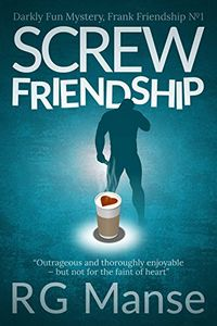Screw Friendship by R. G. Manse