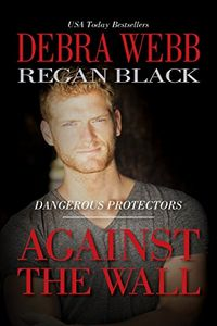 Against the Wall by Debra Webb and Regan Black