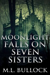 Moonlight Falls on Seven Sisters by M. L. Bullock