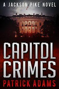 Capitol Crimes by Patrick Adams