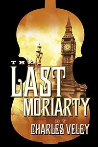 The Last Moriarty by Charles Veley