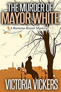 The Murder of Mayor White by Victoria Vickers