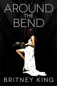 Around the Bend by Britney King