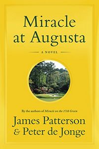 Miracle at Augusta by James Patterson and Peter de Jonge